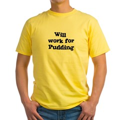 Will work for Pudding Yellow T-Shirt