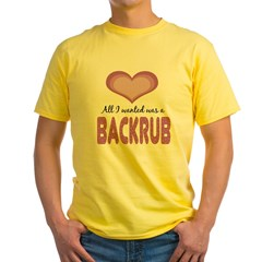 All wanted was Backrub Yellow T-Shirt