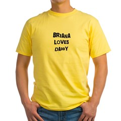 Briana loves daddy Yellow T-Shirt