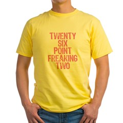 Twenty six point freaking two pink Yellow T-Shirt