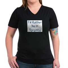 Rather be in Toronto Women's V-Neck Dark T-Shirt