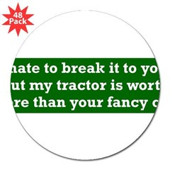 "My tractor's worth... 3"" Lapel Sticker (48 pk)"