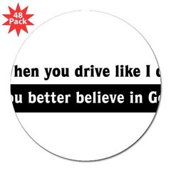 "When you drive like I do 3"" Lapel Sticker (48 pk)"
