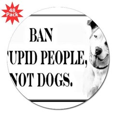 "Ban Stupid People Not Dogs Rectangle 3"" Lapel Sticker (48 pk)"