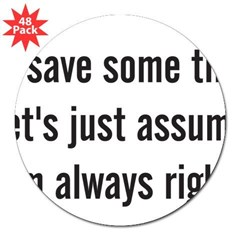 "To save some time let's assume I'm always right 3"" Lapel Sticker (48 pk)"