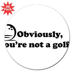"Obviously, not a golfer 3"" Lapel Sticker (48 pk)"