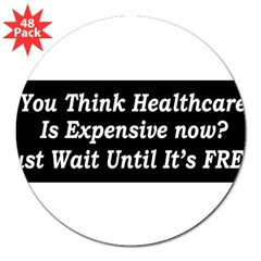 "You Think Healthcare is Expensive Now 3"" Lapel Sticker (48 pk)"