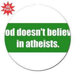 "God doesn't believe in atheists. 3"" Lapel Sticker (48 pk)"