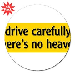 "Bumper Sticker ""drive carfully, there's no heaven"" 3"" Lapel Sticker (48 pk)"