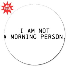 "I am NOT a morning person 3"" Lapel Sticker (48 pk)"