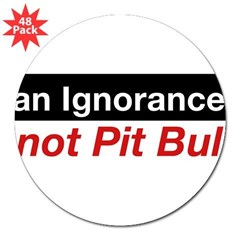 "Bumper Sticker - Ban Ignorance... not Pit Bull 3"" Lapel Sticker (48 pk)"
