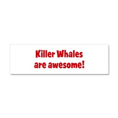Killer Whales are awesome Car Magnet 10 x 3