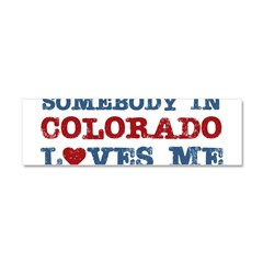 Somebody in Colorado Loves Me Car Magnet 10 x 3