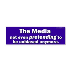 the media not even pretending to be unbiased anymo Car Magnet 10 x 3