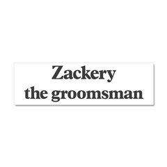 Zackery the groomsman Car Magnet 10 x 3