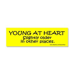 Young At Heart. Slightly older in other place Car Magnet 10 x 3