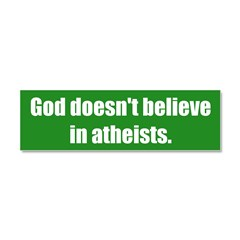 God doesn't believe in atheists. Car Magnet 10 x 3
