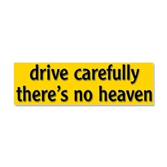 "Bumper Sticker ""drive carfully, there's no heaven"" Car Magnet 10 x 3"