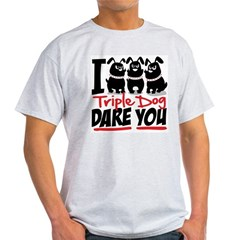 I Triple Dog Dare You Light T-Shirt