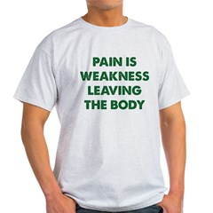 Pain is Weakness Leaving the Body Light T-Shirt
