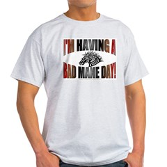 IM HAVING A BAD MANE DAY Light T-Shirt