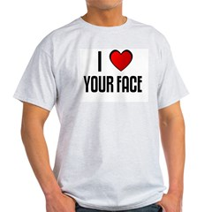 I LOVE YOUR FACE Light T-Shirt