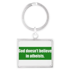 God doesn't believe in atheists. Landscape Keychain