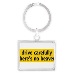 "Bumper Sticker ""drive carfully, there's no heaven"" Landscape Keychain"