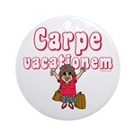 Carpe Vacationem f Ornament (Round)