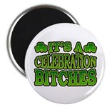 It's a Celebration Bitches Shamrock Magnet