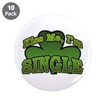 "Kiss Me I'm Single Shamrock 3.5"" Button (10 pack)"