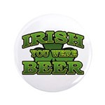 "Irish You Were Beer Shamrock 3.5"" Button"
