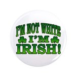 "I'm Not White I'm Irish 3.5"" Button"
