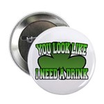 "You Look Like I Need a Drink 2.25"" Button (10 pack"