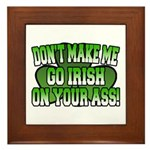 Don't Make Me Go Irish on Your Ass Framed Tile
