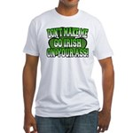 Don't Make Me Go Irish on Your Ass Fitted T-Shirt