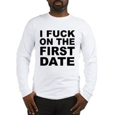 I Fuck on the First Date Long Sleeve T-Shirt