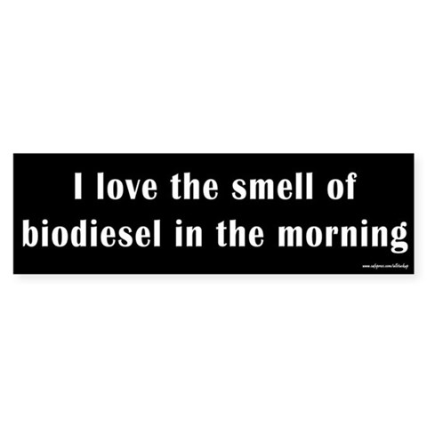 Biodiesel in the Morning Bumper Bumper Sticker