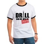 Drill Here and Now Ringer T