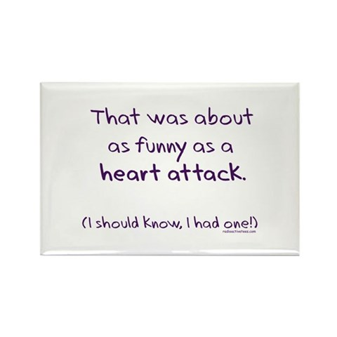 funny heart attack pictures. Funny as a heart attack Rectangle Magnet