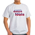 I want to Dance with Louis Light T-Shirt