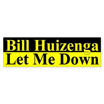 Bill Huizenga Let Me Down bumper sticker