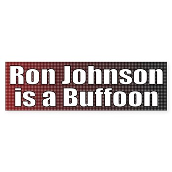 Ron Johnson is a Buffoon bumper sticker