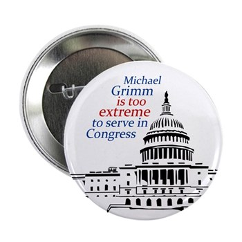 Michael Grimm is too Extreme to Serve in Congress campaign button