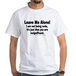 Leave Me Alone! White T-Shirt