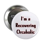 Recovering Orcaholic Button
