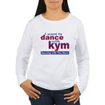 I want to Dance with Kym Women's Long Sleeve T-Shi